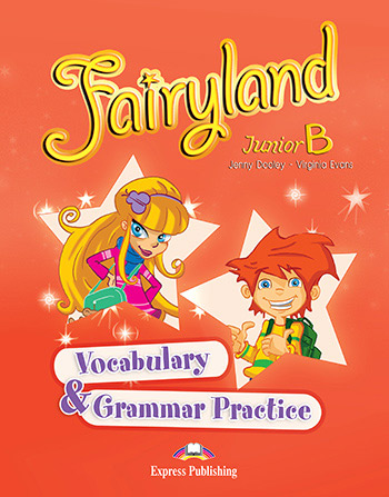 Fairyland Junior B: Vocabulary and Grammar Practice