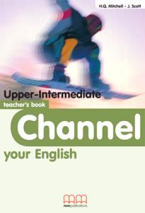 CHANNEL YOUR ENGLISH UPPER-INTERMEDIATE TEACHER'S BOOK