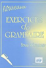 Nouveaux exercices de grammarie tous niveaux