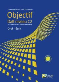 OBJECTIF DALF C2 ORAL - ECRIT (+ CD-ROM )