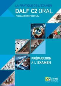 DALF C2 ORAL ΣΕΤ: PREPARATION A LA EXAMEN + ANNALES GRECE 2005- 2013 (+ MP3)