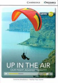 CAMBRIDGE DISCOVERY EDUCATION : UP IN THE AIR: OUR FIGHT AGAINST GRAVITY B1+ (+ ONLINE ACCESS) PB