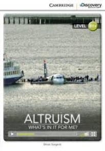 CAMBRIDGE DISCOVERY EDUCATION : ALTRUISM: WHAT'S IN IT FOR ME? B1+ (+ ONLINE ACCESS) PB