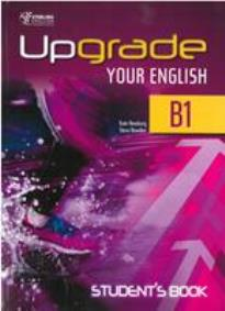 UPGRADE YOUR ENGLISH B1 STUDENT'S BOOK