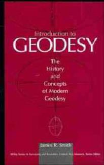 INTRODUCTION TO GEODESY: THE HISTORY AND CONCEPTS OF MODERN GEODESY