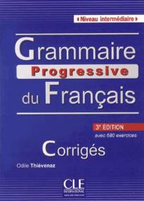 GRAMMAIRE PROGRESSIVE FRANCAIS INTERMEDIAIRE CORRIGES (+ 680 EXERCISES) 3RD ED