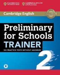 CAMBRIDGE ENGLISH PRELIMINARY FOR SCHOOLS TRAINER 2 WO/A (+ AUDIO)