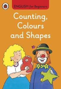 ENGLISH FOR BEGINNERS : COUNTING COLOURS AND SHAPES HC