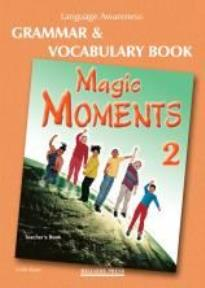 MAGIC MOMENTS 2 TEACHER'S BOOK  GRAMMAR & VOCABULARY