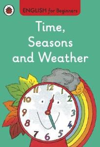 ENGLISH FOR BEGINNERS : TIME, SEASONS AND WEATHER HC