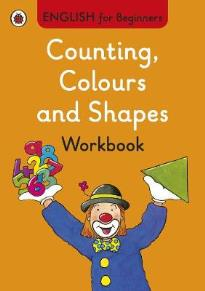 ENGLISH FOR BEGINNERS : COUNTING, COLOURS AND SHAPES WORKBOOK PB