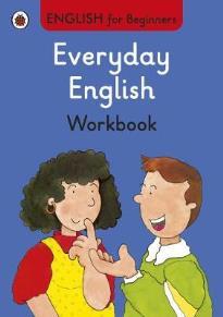 ENGLISH FOR BEGINNERS : EVERYDAY ENGLISH WORKBOOK PB