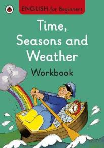 ENGLISH FOR BEGINNERS : TIME, SEASONS AND WEATHER WORKBOOK PB