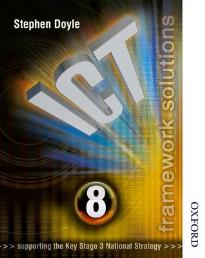 ICT FRAMEWORK SOLUTIONS STUDENT'S BOOK YEAR 8 (SUPPORTING THE KEY STAGE 3 NATIONAL STRATEGY) PB