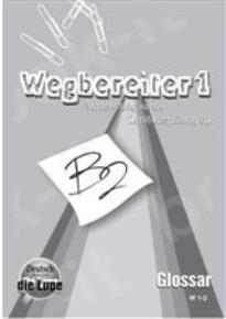 WEGBEREITER 1 B2 GLOSSAR