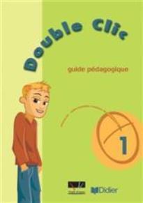 DOUBLE CLIC 1 GUIDE PEDAGOGIQUE