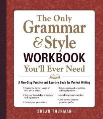 THE ONLY GRAMMAR AND STYLE YOU'LL EVER NEED WORKBOOK