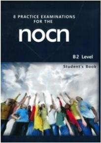 8 PRACTICE EXAMINATIONS FOR THE NOCN B2