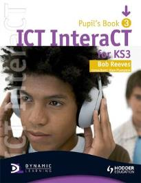 ICT INTERACT FOR KEY STAGE 3 DYNAMIC LEARNING - PUPIL'S BOOK 3