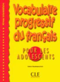 VOCABULAIRE PROGRESSIF DU FRANCAIS POUR ADOLESCENTS INTERMEDIAIRE