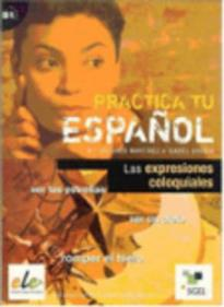 PRACTICA TU ESPANOL LAS EXPRESIONES COLOQUIALES B1