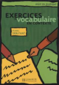 EXERCICES DE VOCABULAIRE EN CONTEXTE DEBUTANT