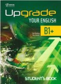 UPGRADE YOUR ENGLISH B1+ STUDENT'S BOOK
