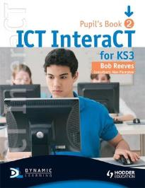 ICT INTERACT FOR KEY STAGE 3 DYNAMIC LEARNING - PUPIL'S BOOK 2