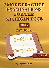 7 More Practice Examinations for the Michigan ECCE