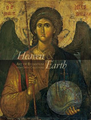 Heaven and Earth. The Art of Βyzantium from Greek Collections