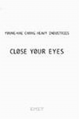 Young-Hae Chang: Heavy Industries: Close your Eyes