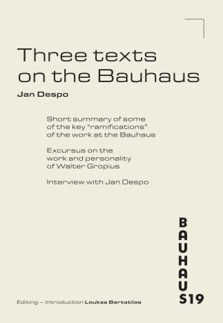 Jan Despo. Three texts on the Bauhaus
