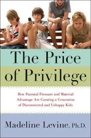 THE PRICE OF PRIVILEGE HOW PARENTAL PRESSURE AND MATERIAL ADVANTAGE ARE CREATING A GENERATION OF DISCONNECTED AND UNHAPPY KIDS HC COFFEE TABLE BK.