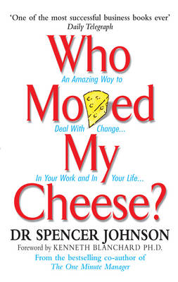 WHO MOVED MY CHEESE: AN AMAZING WAY TO DEAL WITH CHANGE IN YOUR WORK AND IN YOUR LIFE Paperback