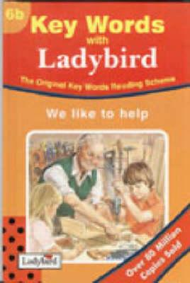 KEY WORDS WITH LADYBIRD 6B: WE LIKE TO HELP
