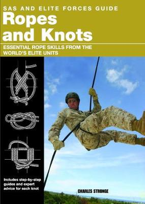 ROPES AND KNOTS : SURVIVAL SKILLS FROM THE WORLD'S ELITE MILITARY UNITS Paperback