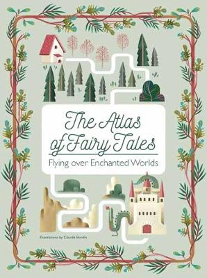 THE ATLAS OF FAIRY TALES : FLYING OVER ENCHANTED WORLDS HC