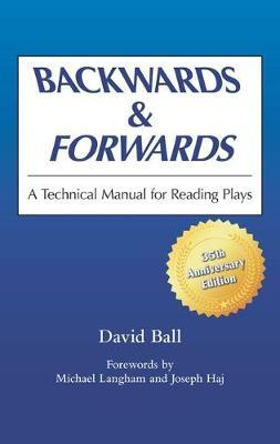BACKWARDS & FORWARDS : A TECHNICAL MANUAL FOR READING PLAYS Paperback