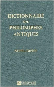 DICTIONNAIRE DES PHILOSOPHES ANTIQUES -SUPPLEMENT