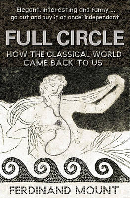 FULL CIRCLE (HOW THE CLASSICAL WORLD CAME BACK TO US) Paperback A FORMAT