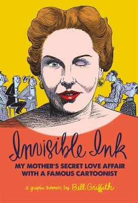INVISIBLE INK : MY MOTHER'S LOVE AFFAIR WITH A FAMOU CARTOONIST HC