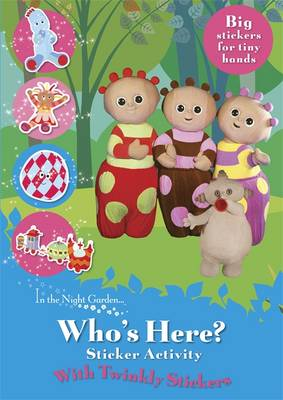 IN THE NIGHT GARDEN: WHO'S HERE? TWINKLY STICKERS Paperback