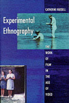 EXPERIMENTAL ETHNOGRAPHY : THE WORK OF FILM IN THE AGE OF VIDEO Paperback