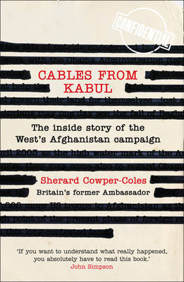 CABLES FROM KABUL THE INSIDE STORY OF THE WEST'S AFGHANISTAN CAMPAIGN Paperback C FORMAT