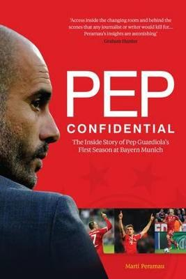 PEP CONFIDENTIAL: THE INSIDE STORY OF PEP GUARDIOLA'S FIRSTS SEASON  Paperback