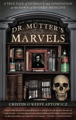 DR MUTTER'S MARVELS : A TRUE TALE OF INTRIGUE AND INNOVATION AT THE DAWN OF MODERN MEDICINE Paperback