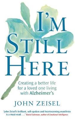 I'M STILL HERE CREATING A BETTER LIFE FOR A LOVED ONE LIVING WITH ALZHEIMER'S Paperback B FORMAT