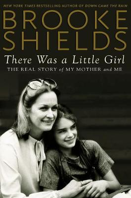 THERE WAS A LITTLE GIRL: THE REAL STORY OF MY MOTHER AND ME HC