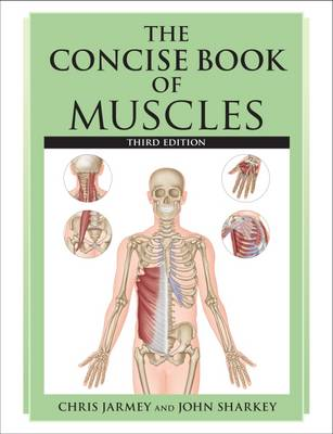 THE CONCISE BOOK OF MUSCLES 3RD ED Paperback