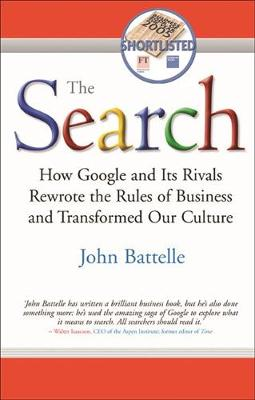 THE SEARCH HOW GOOGLE AND ITS RIVALS REWROTE THE RULES OF BUSINESS AND TRANSFORMED OUR CULTURE Paperback B